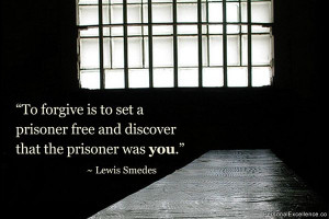 forgive is to set a prisoner free and discover that the prisoner was ...