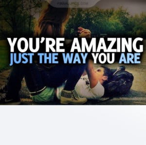 Youre Amazing Just The Way You Are Quote Picture