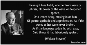 whether from wave or phrase, Or power of the wave, or deepened speech ...