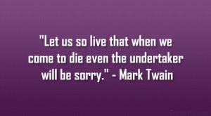 undertaker will be sorry mark twain undertaker quotes mark twain quote ...