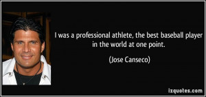 was a professional athlete, the best baseball player in the world at ...