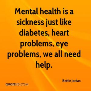 Mental health is a sickness just like diabetes, heart problems, eye ...