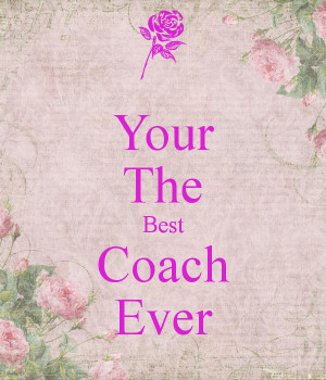 Your The Best Coach Ever