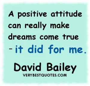 Positive Attitude quotes - A positive attitude can really make dreams ...