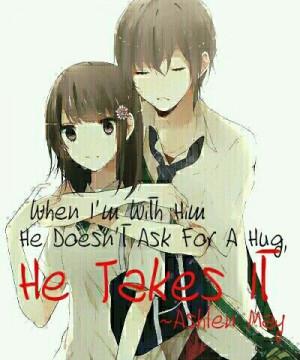 When I'm with him, he doesn't ask for a hug: he takes it.