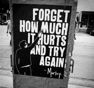 Forget how much it hurts – by Morley