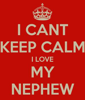 Love My Nephew I love my nephew! found on sd.keepcalm-o-matic.co.uk