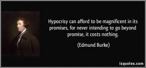 Hypocrisy can afford to be magnificent in its promises, for never ...