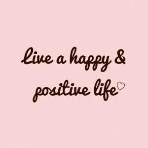 Live a happy & positive life