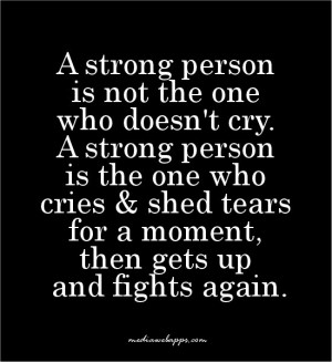 person is not the one who doesn't cry. A strong person is the one ...