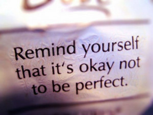 ... Yourself that It's Okay Not to be perfect ~ Inspirational Quote
