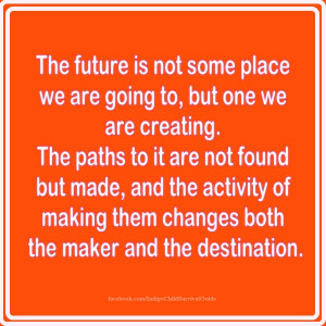 The future is not set; there are many possibilities. You create your ...