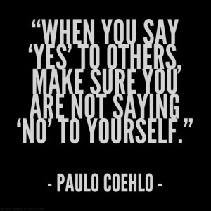 Say Yes To Others, Make Sure You're Not Saying No To Yourself: Quote ...