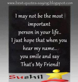 ... hope that when you hear my name you smile and say that s my friend