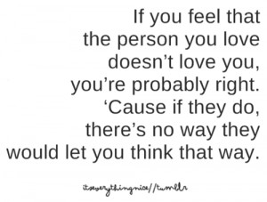 If you feel that the person you love doesn't love you, you're ...