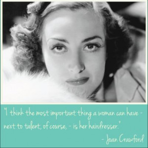 Hair quote by Joan Crawford. Hairdressers really are important!