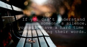 if you can't understand someones silence, you will have a hard time ...