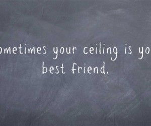 Sometimes-your-ceiling-alone-quotes