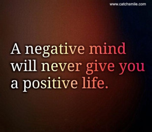 Negative Mind Will Never Give You A Positive Life