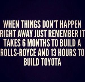 Patience, dedication, hard work.Rolls Royce Quotes, Life, Food For ...