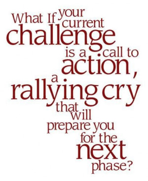 What if your current challenge is a call to action challenge quote