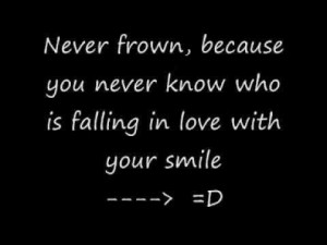 Smile Because I Love You Quotes Never frown because you never