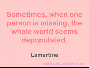 Sometimes, when one person is missing, the whole world seems ...
