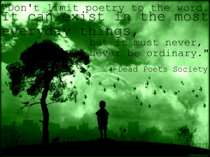 Don't limit poetry to the word. – Dead Poets Society
