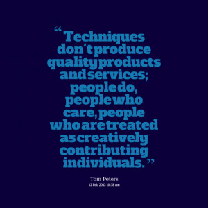 Quotes Picture: techniques don't produce quality products and services ...