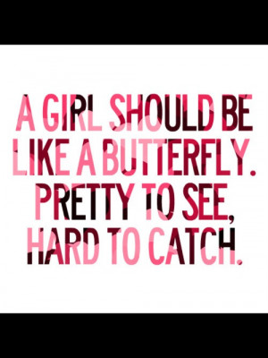 girl should be like a butterfly