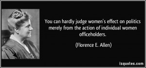 You can hardly judge women's effect on politics merely from the action ...