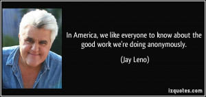 In America, we like everyone to know about the good work we're doing ...