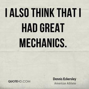 Dennis Eckersley - I also think that I had great mechanics.