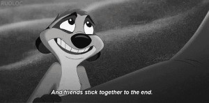 And friends stick together to the end - The Lion King (1994)