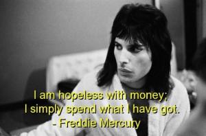 Freddie mercury quotes sayings money hopeless deep