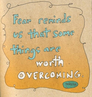 Fear reminds us that some things are worth overcoming confidence quote