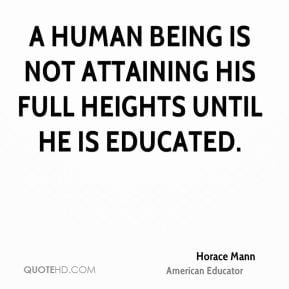 full heights until he is educated education human meetville quotes