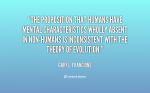 The proposition that humans have mental characteristics wholly absent ...