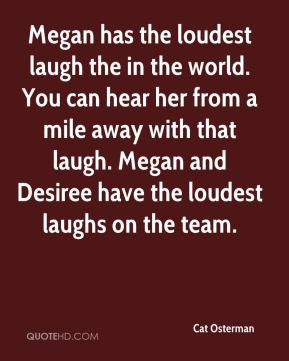 Cat Osterman - Megan has the loudest laugh the in the world. You can ...