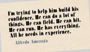 trying to help him build his confident ~ Confidence Quote