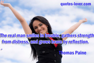 The real man smiles in trouble, gathers strength from distress.