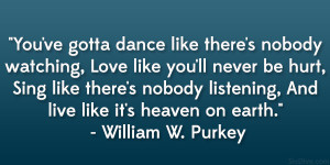 """... , And live like it's heaven on earth."""" – William W. Purkey"""