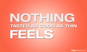 Nothing Tastes as Good as Thin Feels - Fitness Quotes