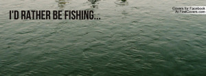 rather be fishing Profile Facebook Covers