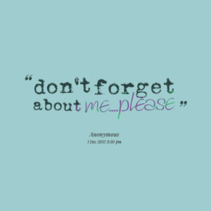 don't forget about me....please