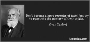... of their origin ivan pavlov # quotes # quote # quotations # ivanpavlov
