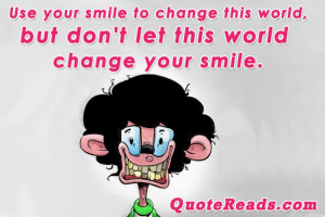 your smile to change this world but don t let this world change your ...