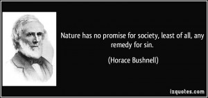 Nature has no promise for society, least of all, any remedy for sin ...