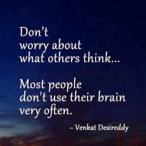 Don't worry about what others think...Most people don't use their ...