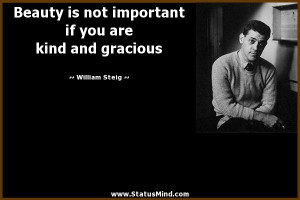 ... if you are kind and gracious - William Steig Quotes - StatusMind.com